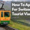 How To Apply For Switzerland Tourist Visa?