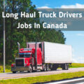 Long Haul Truck Drivers Jobs In Canada